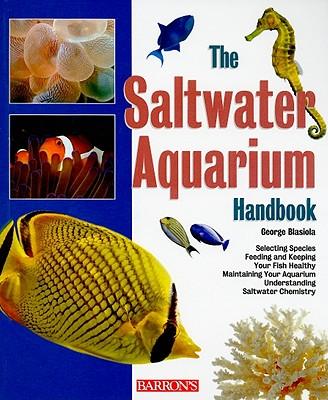 The Saltwater Aquarium Handbook By Blasiola, George